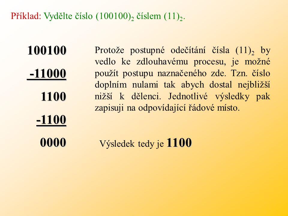 Příklad: Vydělte číslo (100100)2 číslem (11)2.