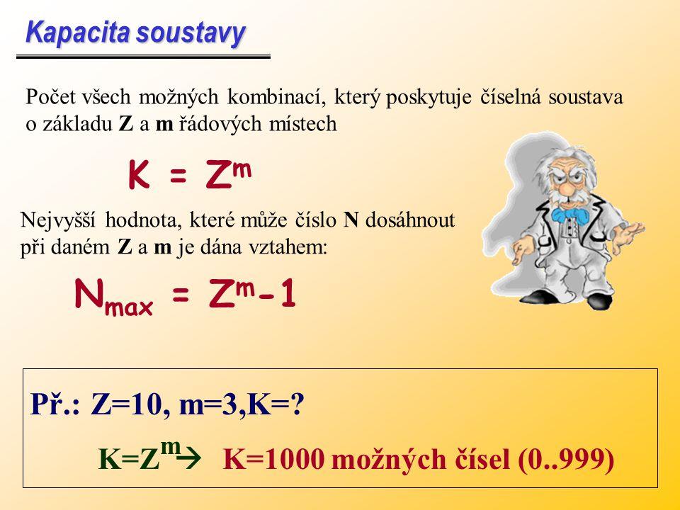 K = Zm Nmax = Zm-1 Př.: Z=10, m=3,K= Kapacita soustavy K=Z 