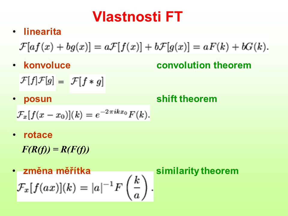 Vlastnosti FT linearita konvoluce convolution theorem =