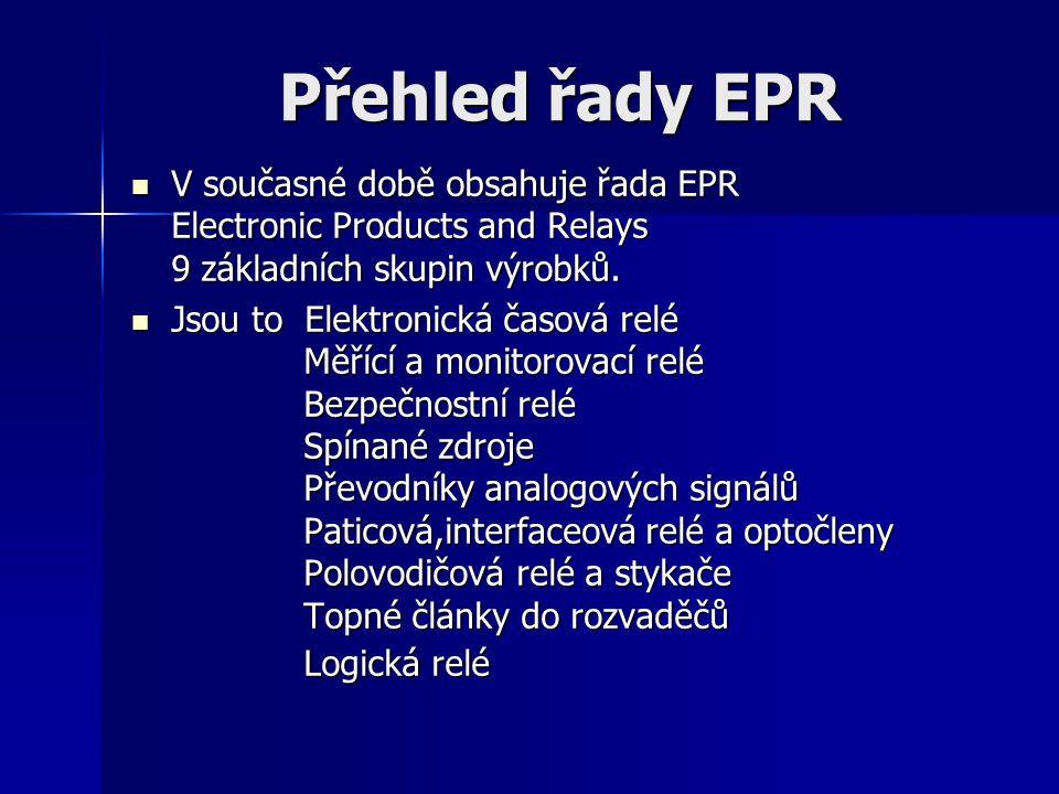 Přehled řady EPR V současné době obsahuje řada EPR Electronic Products and Relays 9 základních skupin výrobků.
