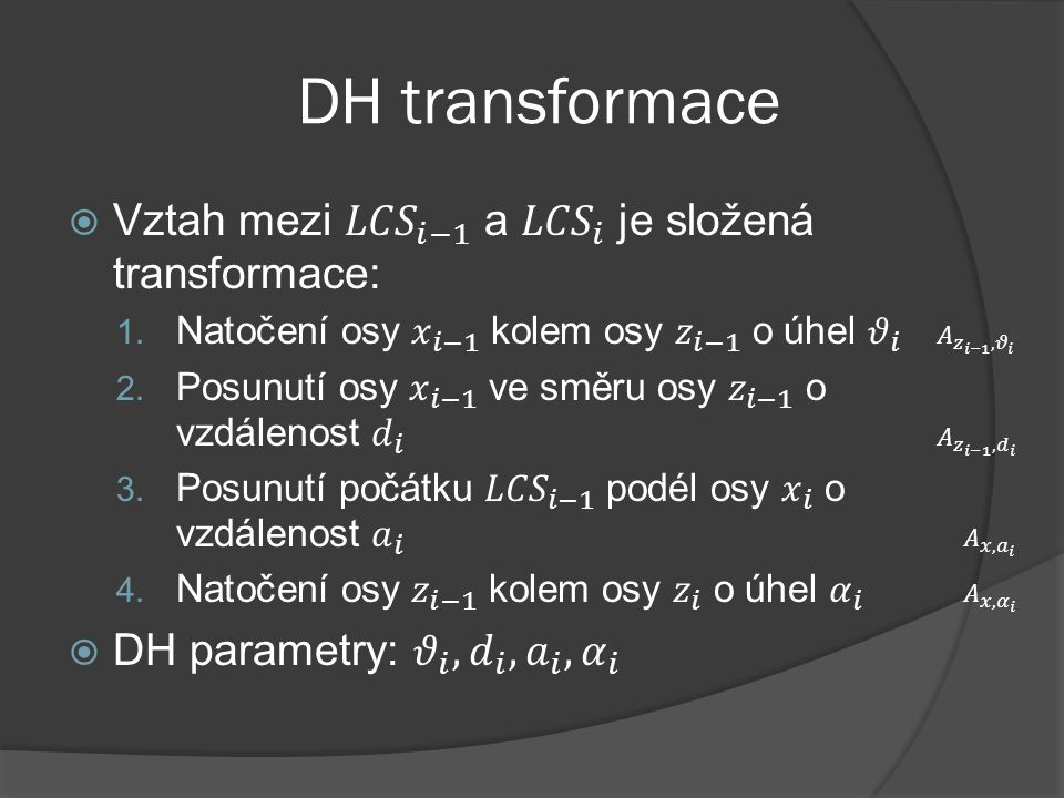 DH transformace Vztah mezi 𝐿𝐶𝑆 𝑖−1 a 𝐿𝐶𝑆 𝑖 je složená transformace:
