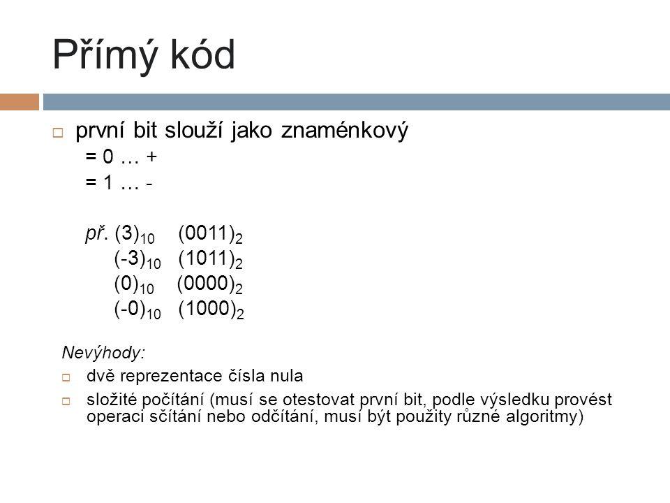 Přímý kód první bit slouží jako znaménkový = 0 … + = 1 … -