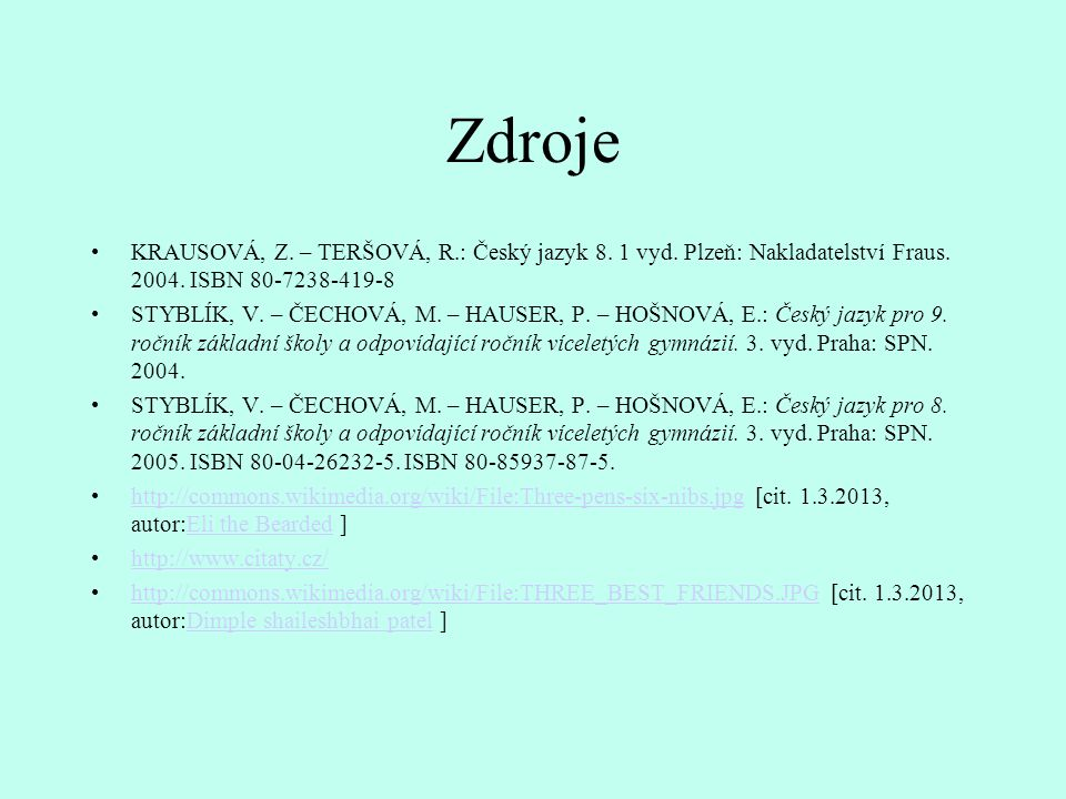 Zdroje KRAUSOVÁ, Z. – TERŠOVÁ, R.: Český jazyk 8. 1 vyd. Plzeň: Nakladatelství Fraus. 2004. ISBN 80-7238-419-8.