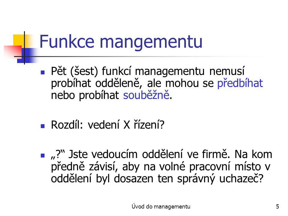 Funkce mangementu Pět (šest) funkcí managementu nemusí probíhat odděleně, ale mohou se předbíhat nebo probíhat souběžně.