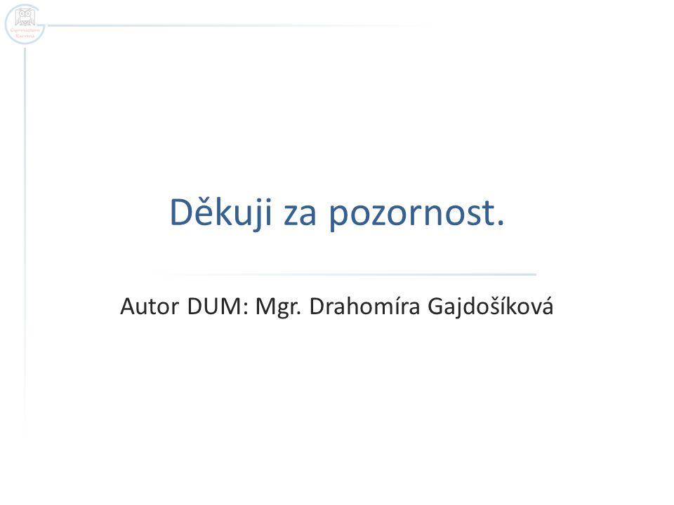 Autor DUM: Mgr. Drahomíra Gajdošíková