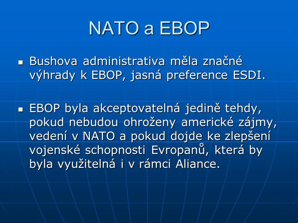 NATO a EBOP Bushova administrativa měla značné výhrady k EBOP, jasná preference ESDI.