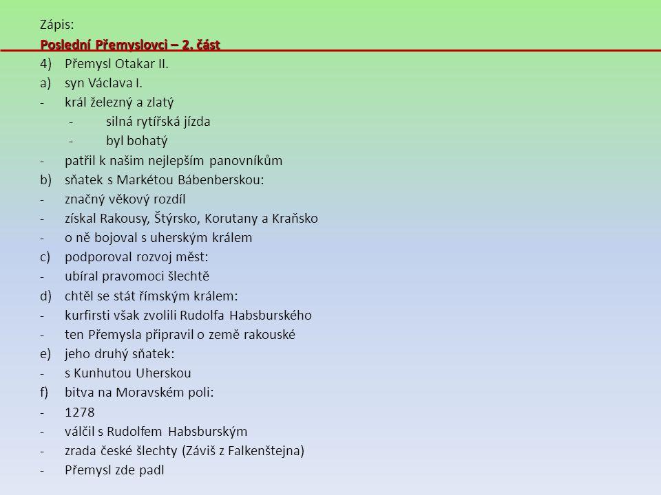 Zápis: Poslední Přemyslovci – 2. část. Přemysl Otakar II. syn Václava I. král železný a zlatý. silná rytířská jízda.