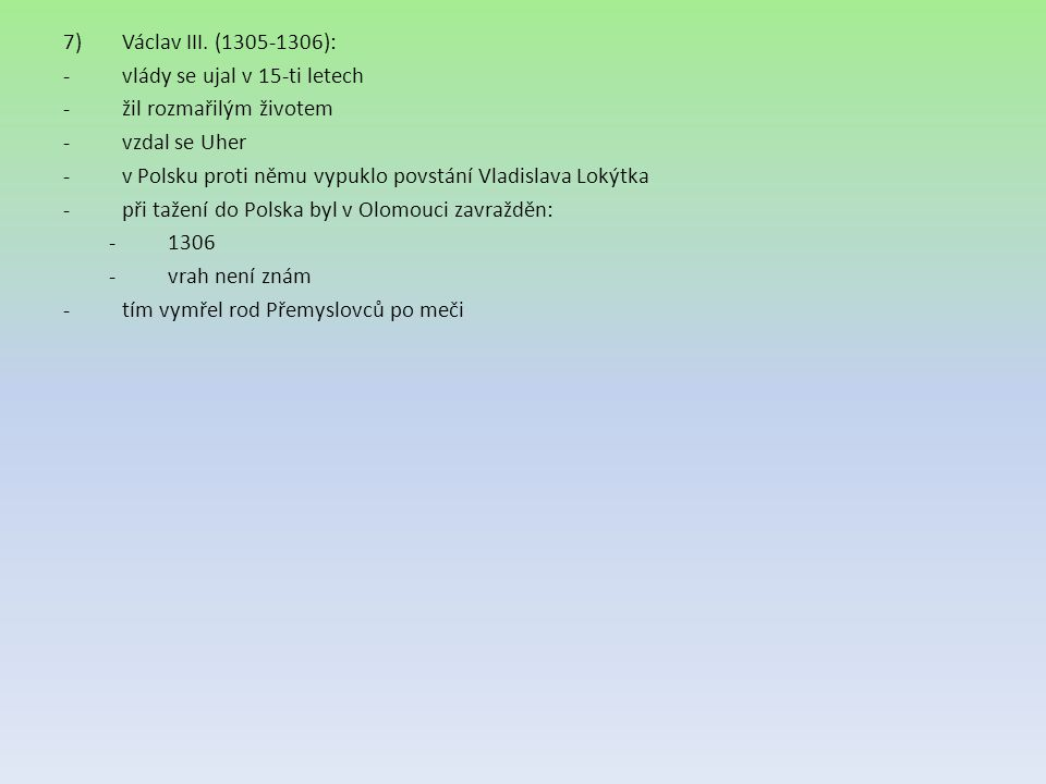 Václav III. (1305-1306): vlády se ujal v 15-ti letech. žil rozmařilým životem. vzdal se Uher.