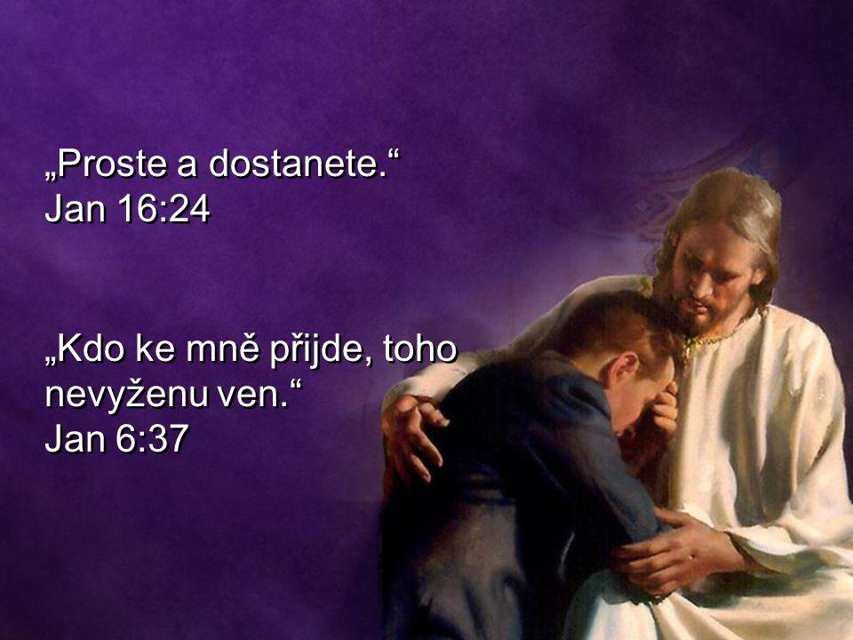 """""""Proste a dostanete. Jan 16:24"""