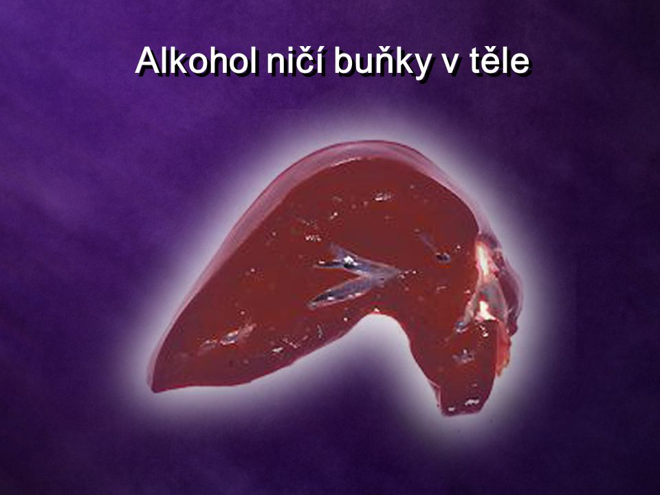Alkohol ničí buňky v těle