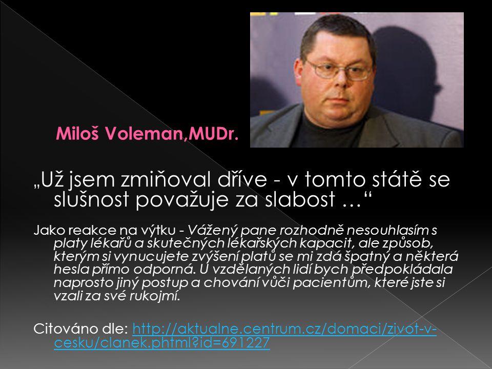 """Miloš Voleman,MUDr. """"Už jsem zmiňoval dříve - v tomto státě se slušnost považuje za slabost …"""