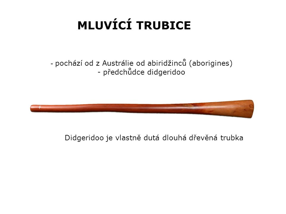 MLUVÍCÍ TRUBICE pochází od z Austrálie od abiridžinců (aborigines)