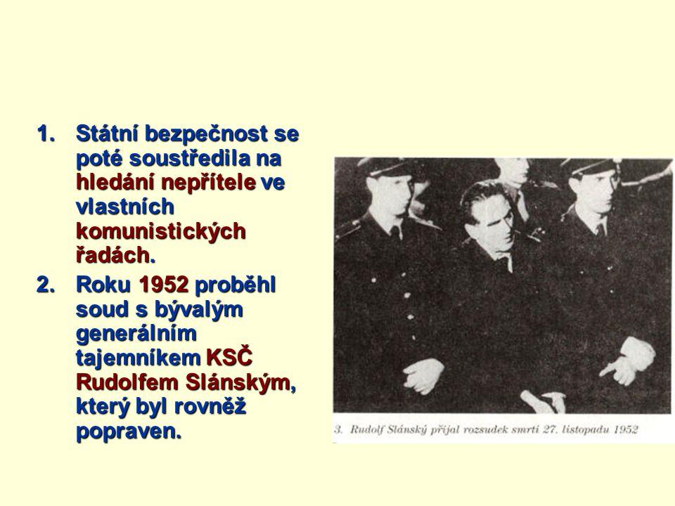 Státní bezpečnost se poté soustředila na hledání nepřítele ve vlastních komunistických řadách.