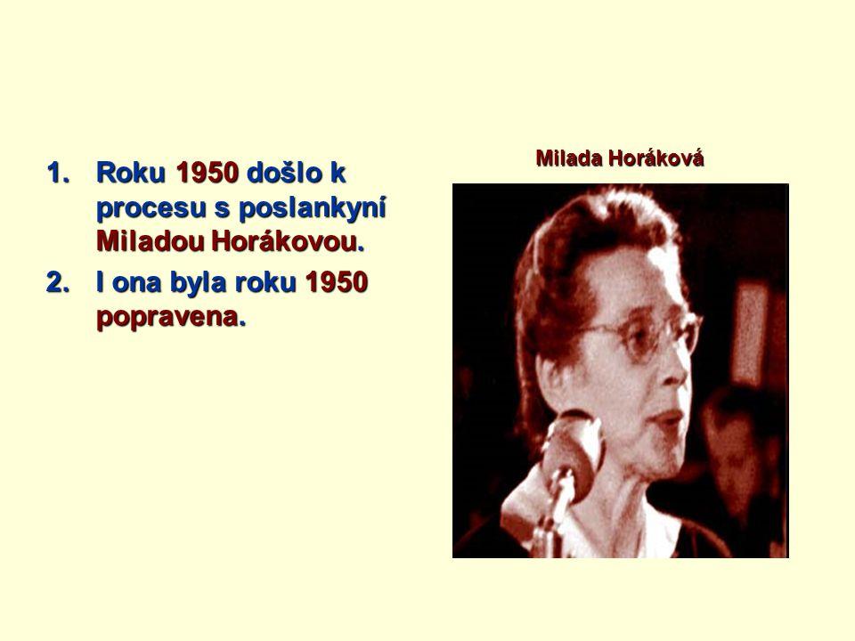 Roku 1950 došlo k procesu s poslankyní Miladou Horákovou.