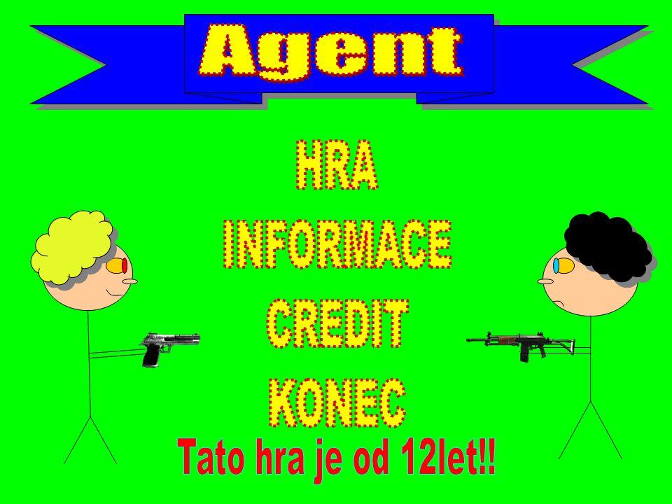 Agent HRA INFORMACE CREDIT KONEC Tato hra je od 12let!!
