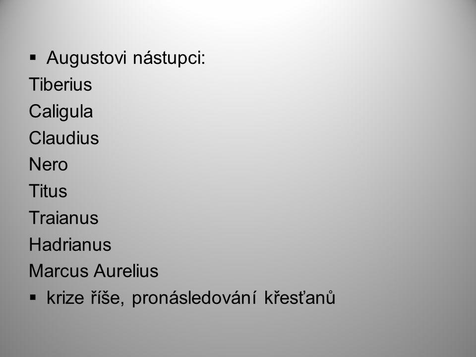 Augustovi nástupci: Tiberius. Caligula. Claudius. Nero. Titus. Traianus. Hadrianus. Marcus Aurelius.