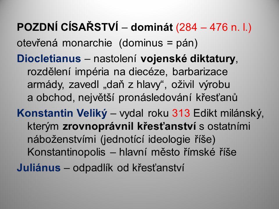 POZDNÍ CÍSAŘSTVÍ – dominát (284 – 476 n. l.)