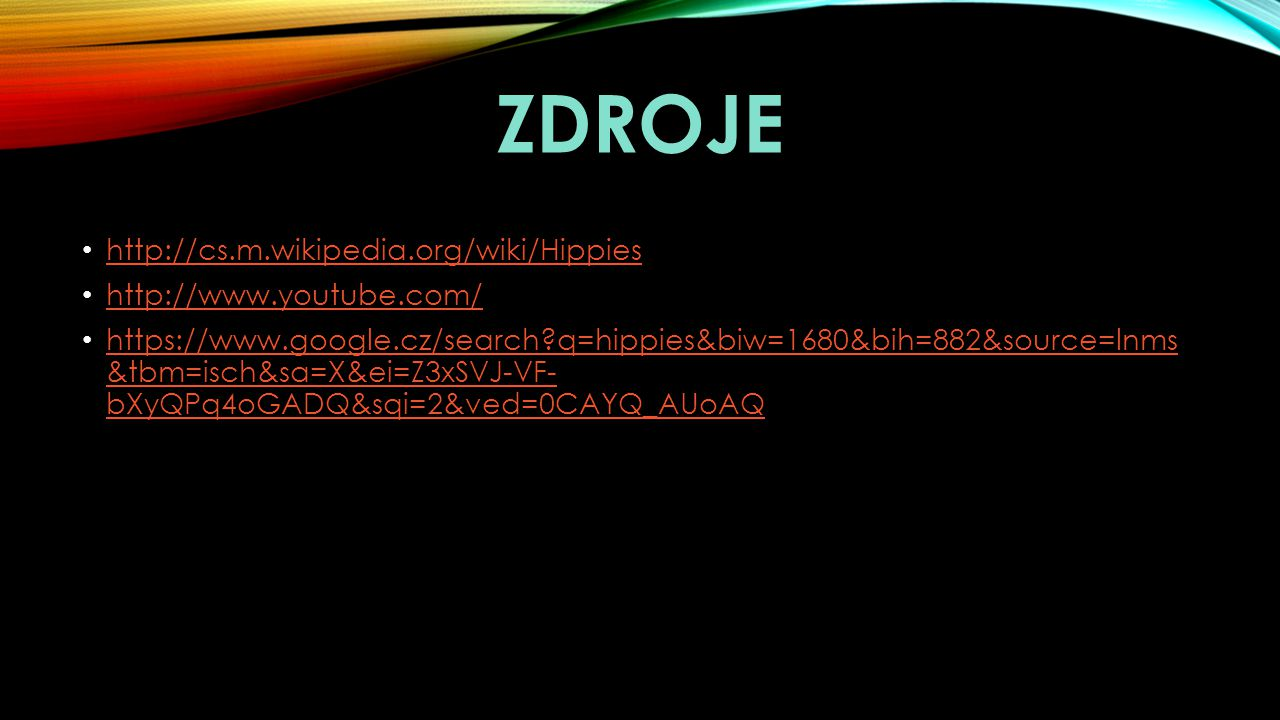zdroje http://cs.m.wikipedia.org/wiki/Hippies http://www.youtube.com/