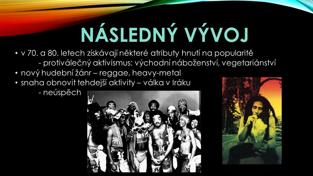 Následný vývoj v 70. a 80. letech získávají některé atributy hnutí na popularitě. - protiválečný aktivismus: východní náboženství, vegetariánství.