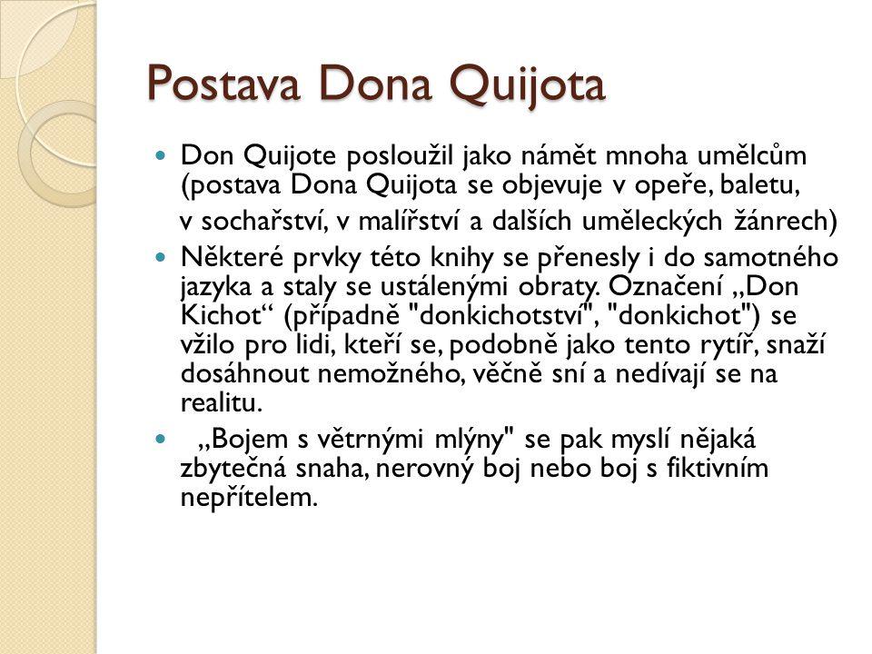 Postava Dona Quijota Don Quijote posloužil jako námět mnoha umělcům (postava Dona Quijota se objevuje v opeře, baletu,