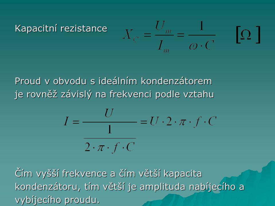 Kapacitní rezistance Proud v obvodu s ideálním kondenzátorem. je rovněž závislý na frekvenci podle vztahu.