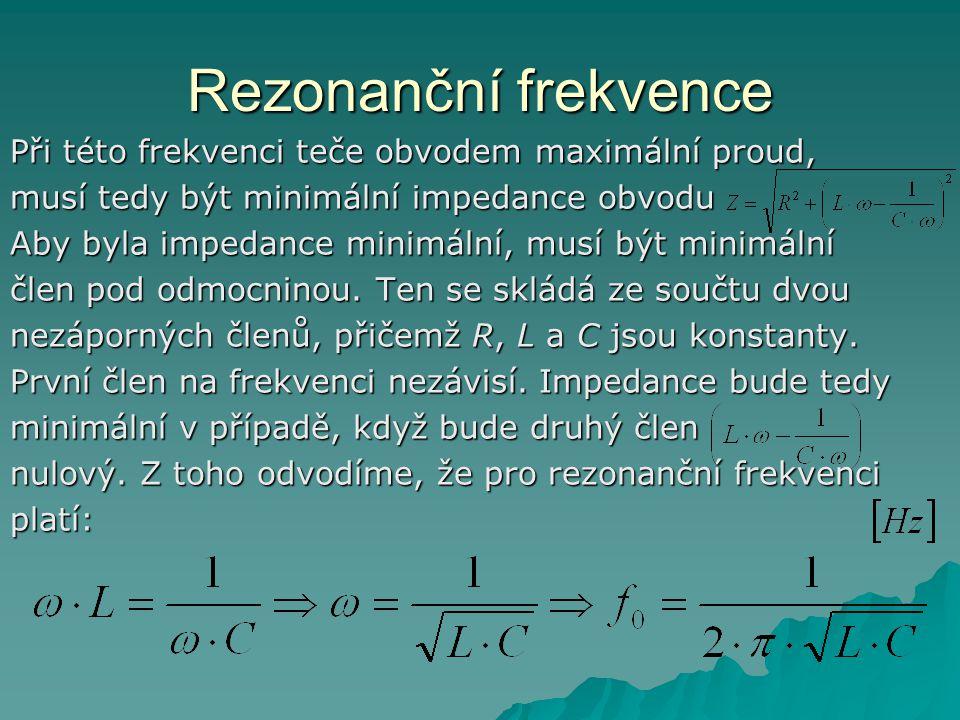 Rezonanční frekvence Při této frekvenci teče obvodem maximální proud,