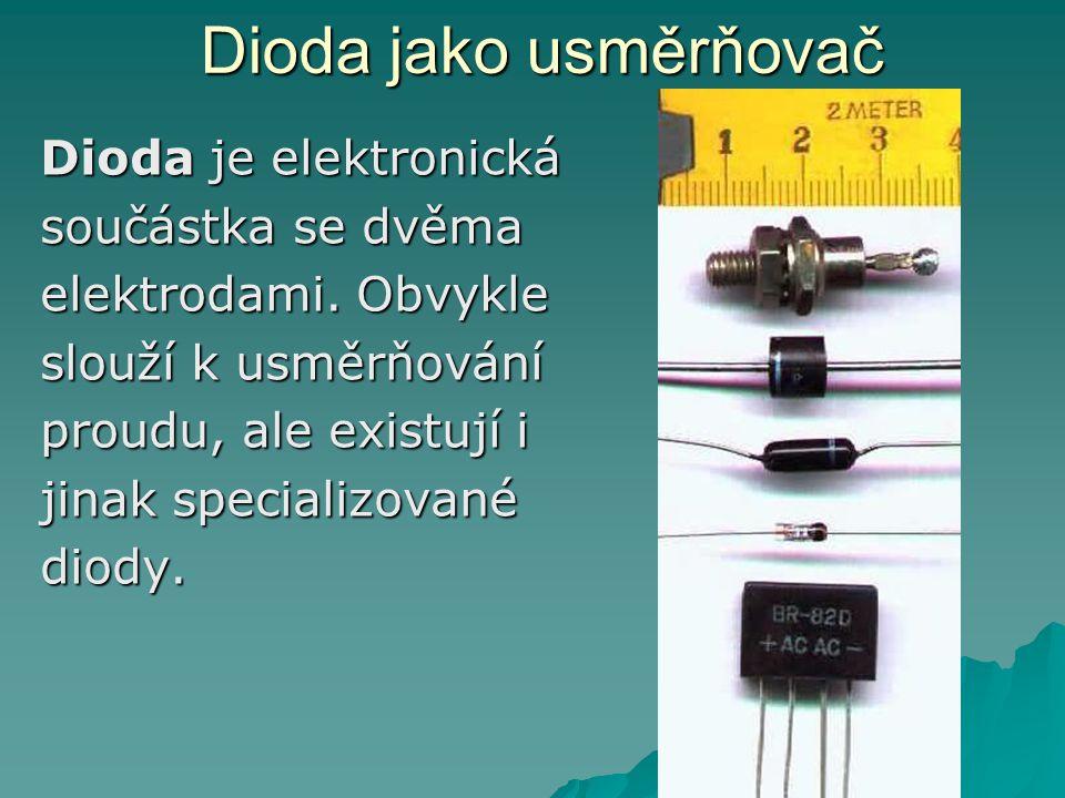 Dioda jako usměrňovač Dioda je elektronická součástka se dvěma