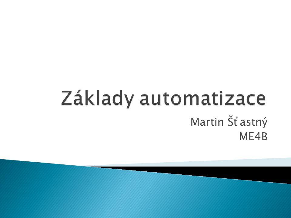 Základy automatizace Martin Šťastný ME4B