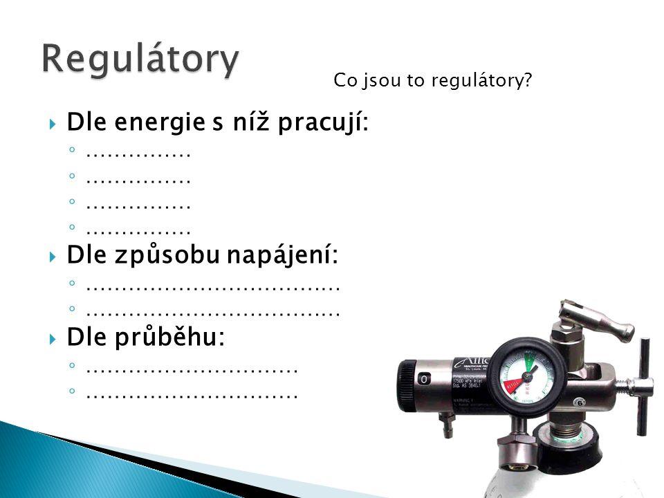 Regulátory Dle energie s níž pracují: Dle způsobu napájení:
