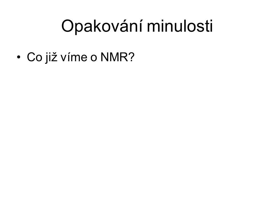 Opakování minulosti Co již víme o NMR