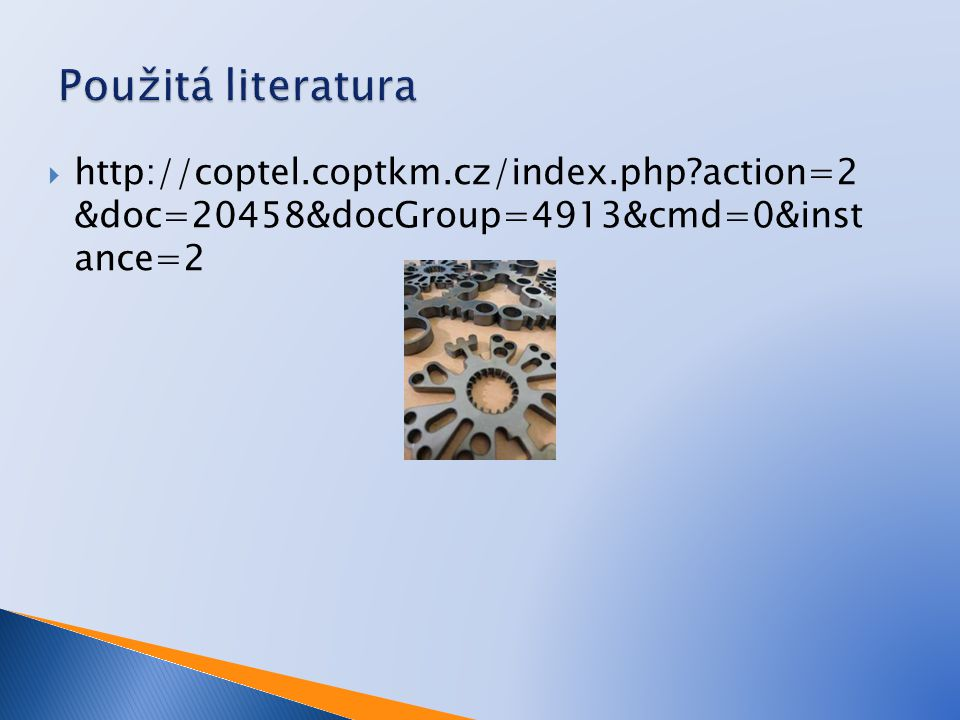 Použitá literatura http://coptel.coptkm.cz/index.php action=2 &doc=20458&docGroup=4913&cmd=0&inst ance=2.