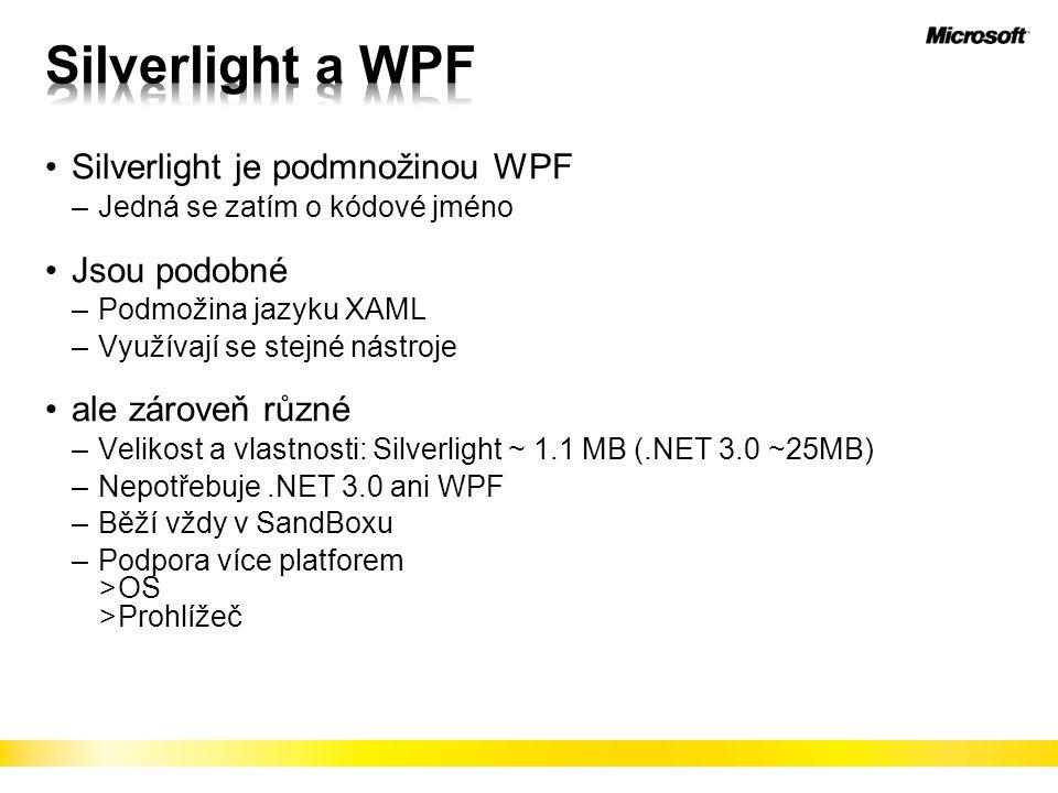 Silverlight a WPF Silverlight je podmnožinou WPF Jsou podobné