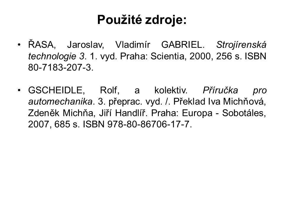 Použité zdroje: ŘASA, Jaroslav, Vladimír GABRIEL. Strojírenská technologie 3. 1. vyd. Praha: Scientia, 2000, 256 s. ISBN 80-7183-207-3.