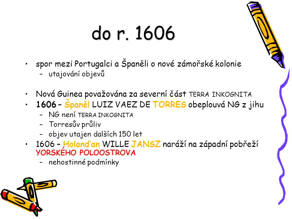 do r. 1606 spor mezi Portugalci a Španěli o nové zámořské kolonie