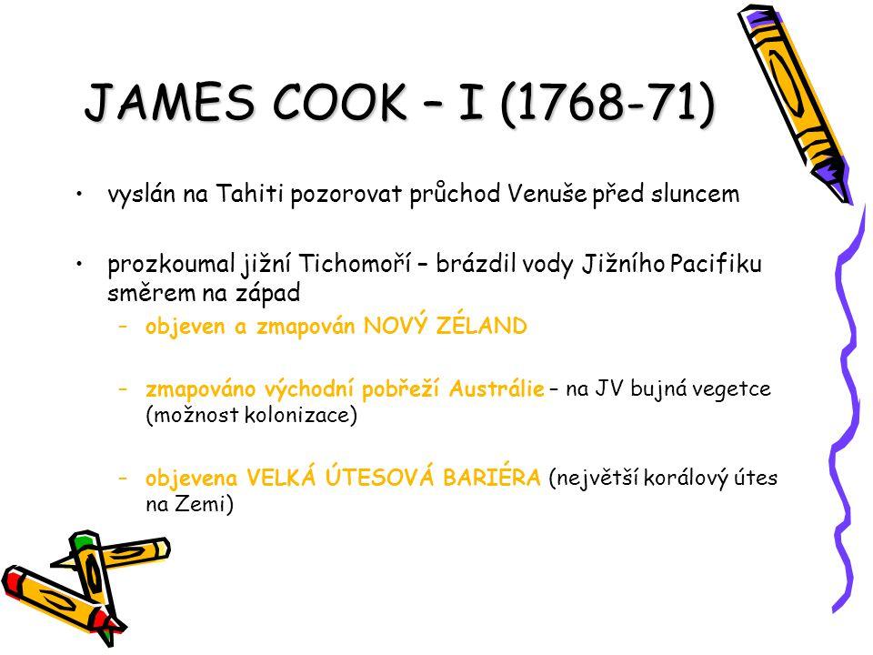 JAMES COOK – I (1768-71) vyslán na Tahiti pozorovat průchod Venuše před sluncem.