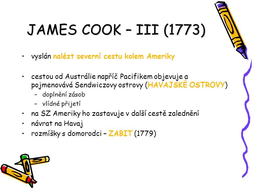 JAMES COOK – III (1773) vyslán nalézt severní cestu kolem Ameriky