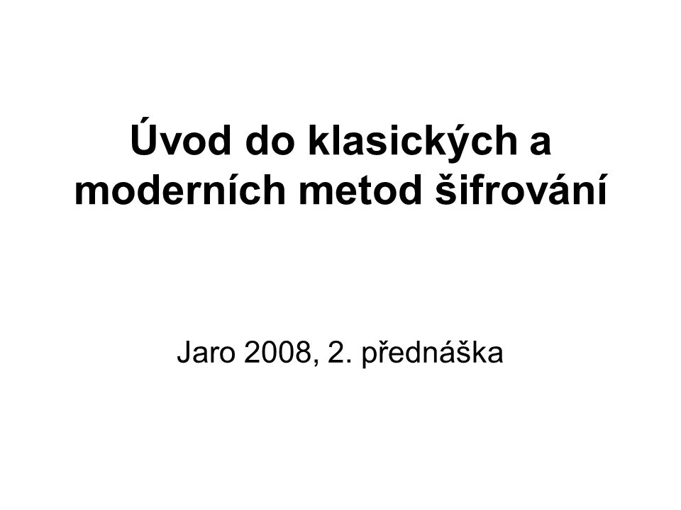 Úvod do klasických a moderních metod šifrování