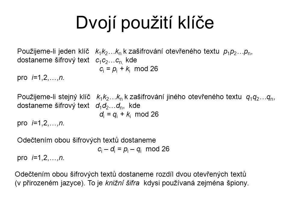 Dvojí použití klíče Použijeme-li jeden klíč k1k2…kn k zašifrování otevřeného textu p1p2…pn, dostaneme šifrový text c1c2…cn, kde.