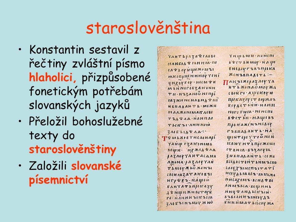staroslověnština Konstantin sestavil z řečtiny zvláštní písmo hlaholici, přizpůsobené fonetickým potřebám slovanských jazyků.