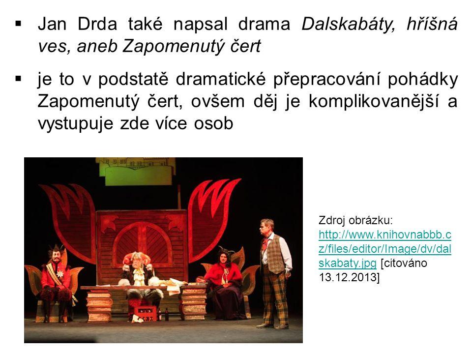 Jan Drda také napsal drama Dalskabáty, hříšná ves, aneb Zapomenutý čert