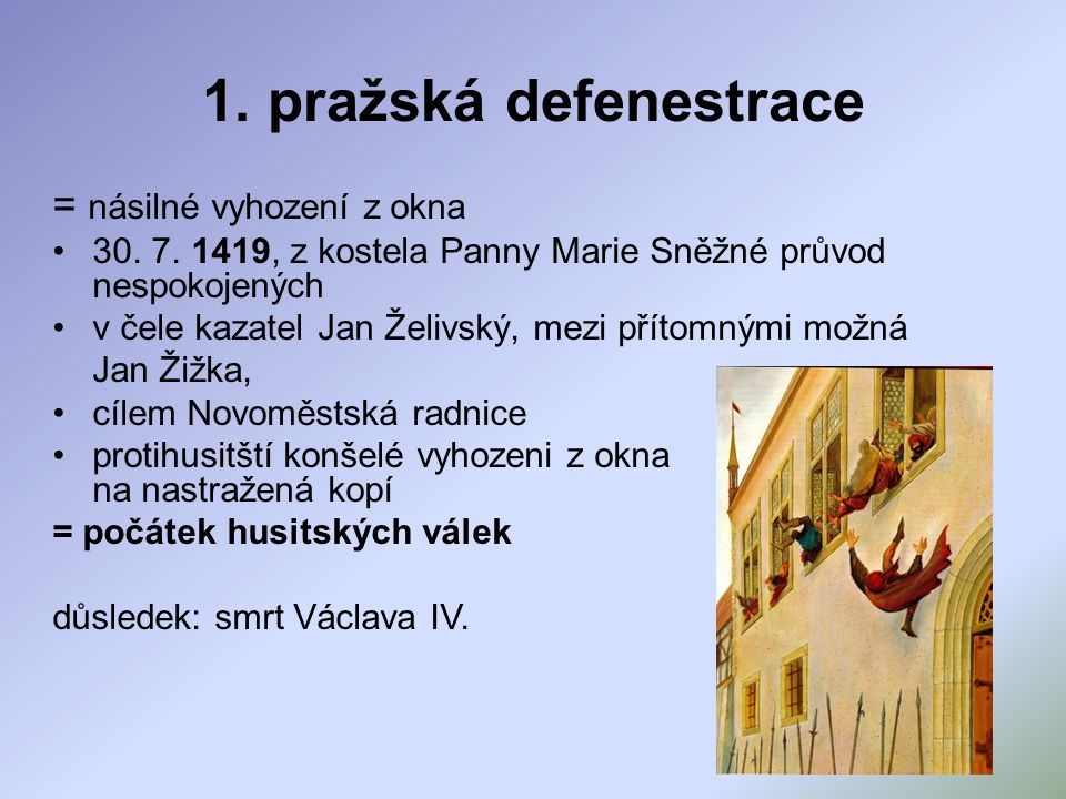 1. pražská defenestrace = násilné vyhození z okna