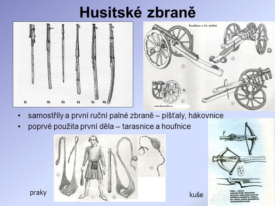 Husitské zbraně samostříly a první ruční palné zbraně – píšťaly, hákovnice. poprvé použita první děla – tarasnice a houfnice.