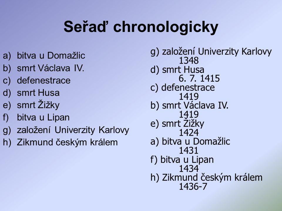 Seřaď chronologicky g) založení Univerzity Karlovy 1348