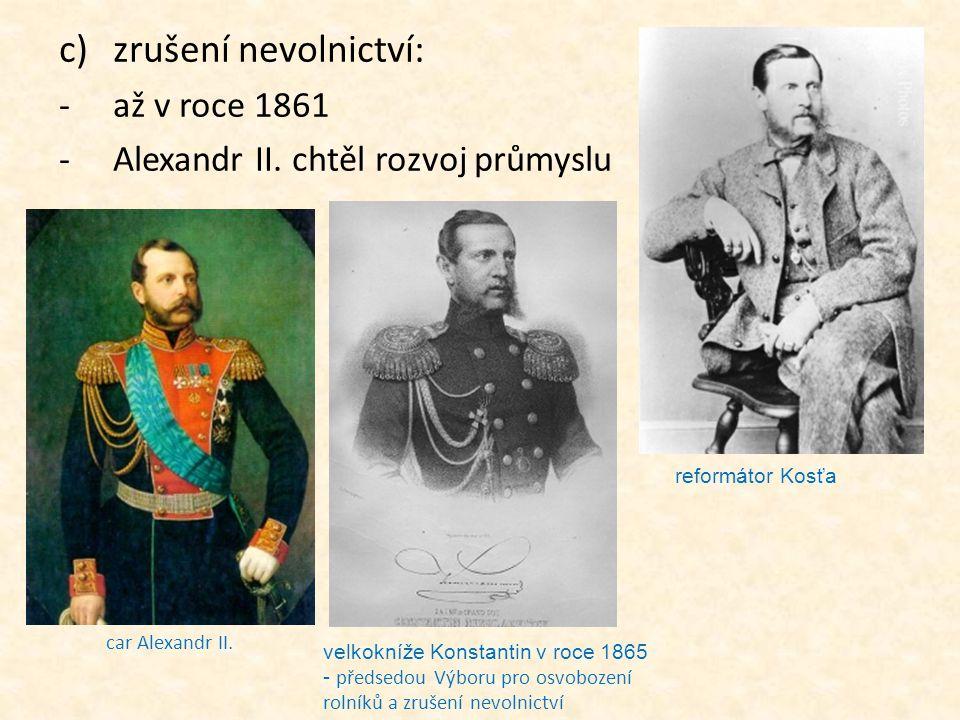 zrušení nevolnictví: až v roce 1861 Alexandr II. chtěl rozvoj průmyslu