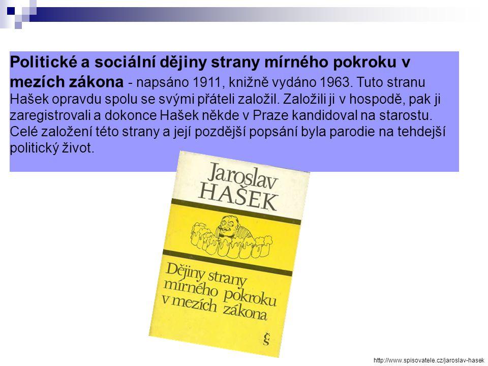 Politické a sociální dějiny strany mírného pokroku v mezích zákona - napsáno 1911, knižně vydáno 1963. Tuto stranu Hašek opravdu spolu se svými přáteli založil. Založili ji v hospodě, pak ji zaregistrovali a dokonce Hašek někde v Praze kandidoval na starostu. Celé založení této strany a její pozdější popsání byla parodie na tehdejší politický život.