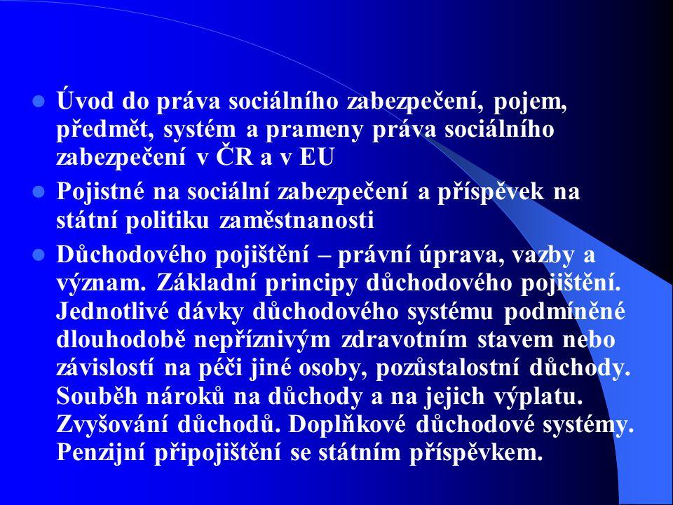 Úvod do práva sociálního zabezpečení, pojem, předmět, systém a prameny práva sociálního zabezpečení v ČR a v EU