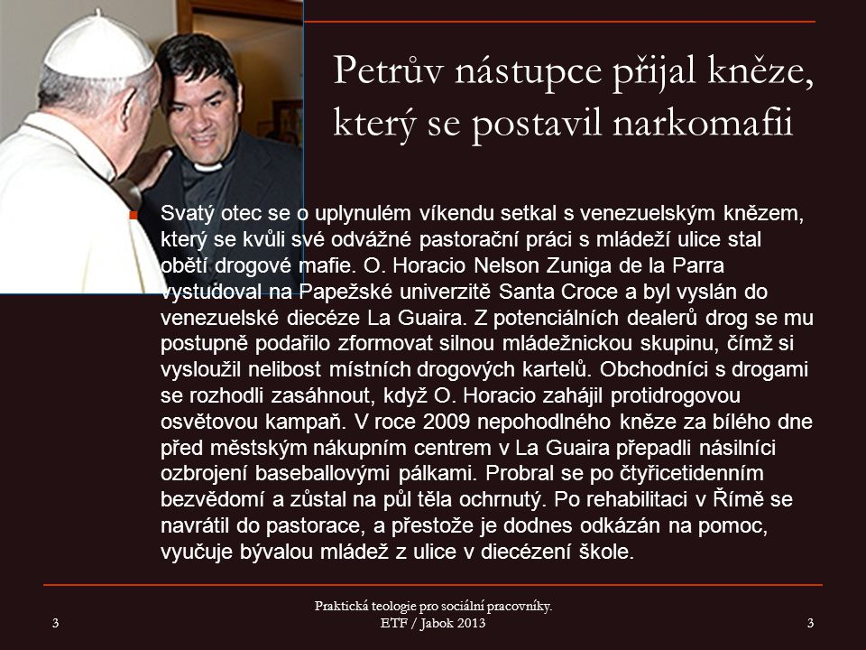 Petrův nástupce přijal kněze, který se postavil narkomafii