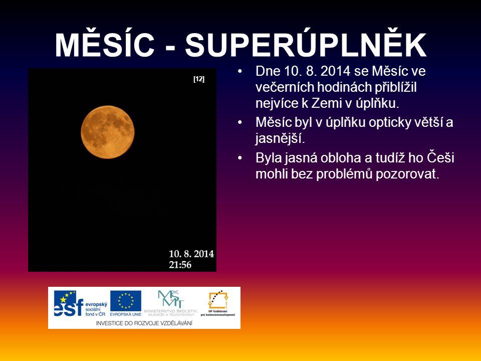 MĚSÍC - SUPERÚPLNĚK Dne 10. 8. 2014 se Měsíc ve večerních hodinách přiblížil nejvíce k Zemi v úplňku.