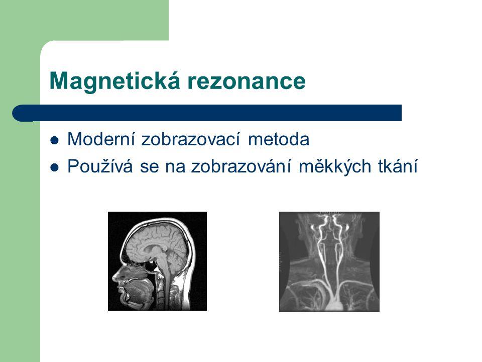 Magnetická rezonance Moderní zobrazovací metoda