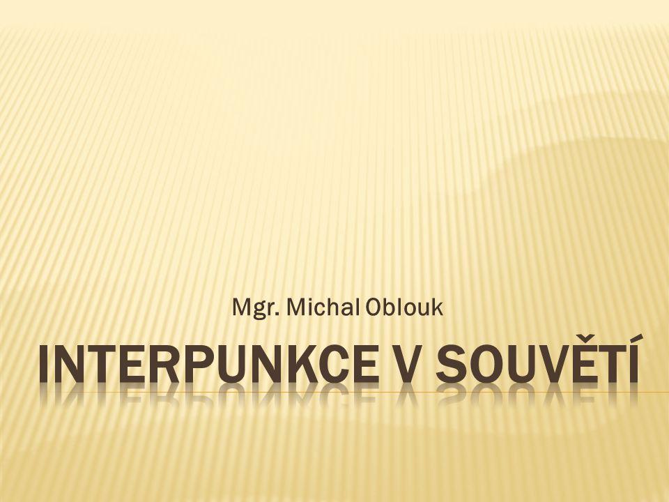 Mgr. Michal Oblouk INTERPUNKCE V SOUVĚTÍ